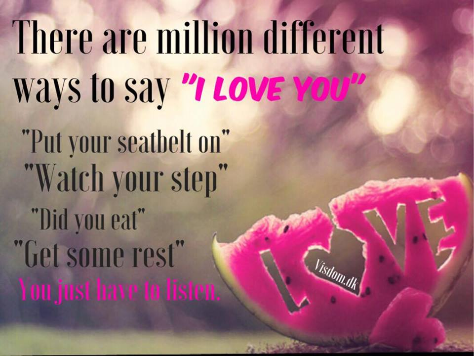 there are million different ways to say I LOVE YOU