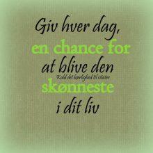 Giv hver dag en chance for at blive den..