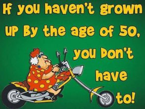 If you haven't grown op by the age og 50..