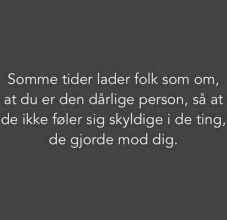 Somme tider lader folk som om at du er den dårlige person..