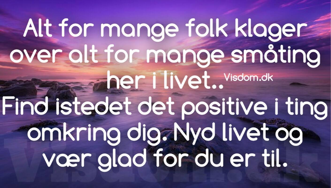positive citater om livet positive   Danmarks bedste citater, positive digte og ordsprog. positive citater om livet