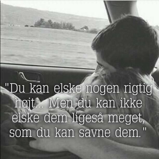 citater om at savne elske   Danmarks bedste citater, Visdom.dk har lavet de smukkeste  citater om at savne