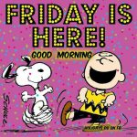 FRIDAY IS HERE..