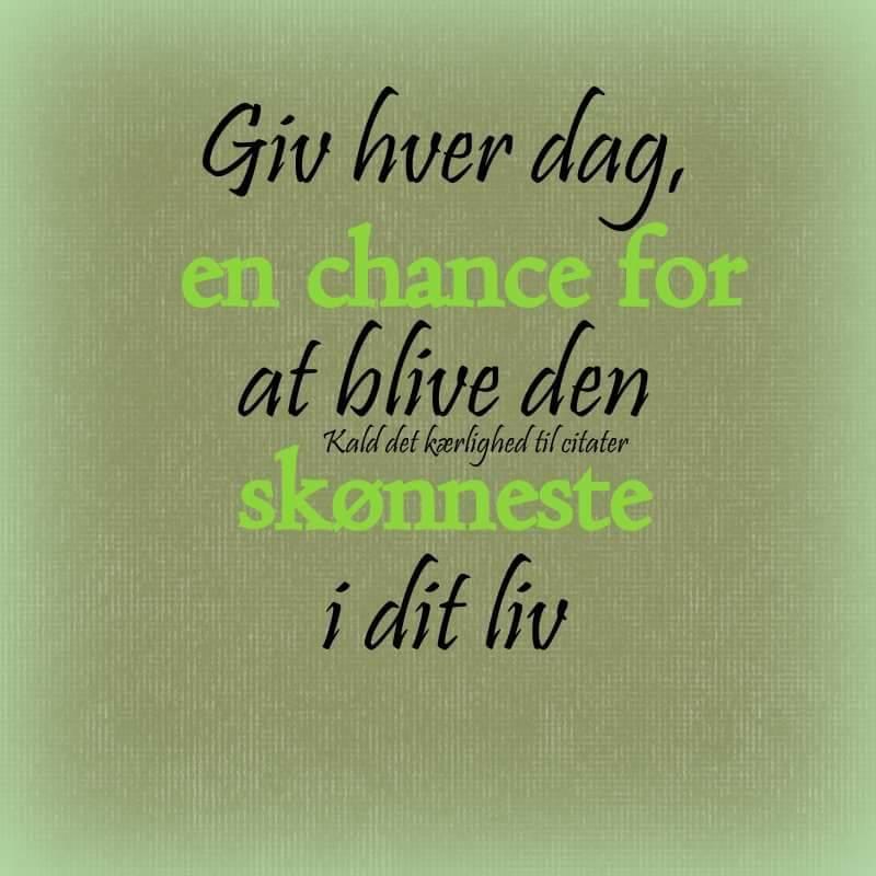 Giv hver dag en chance for at blive den