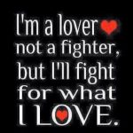 I'm a lover not a figther….