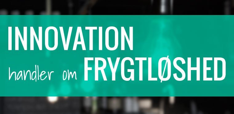 citater om innovation Innovation   handler om frygtløshed, vi har de mest motiverende  citater om innovation