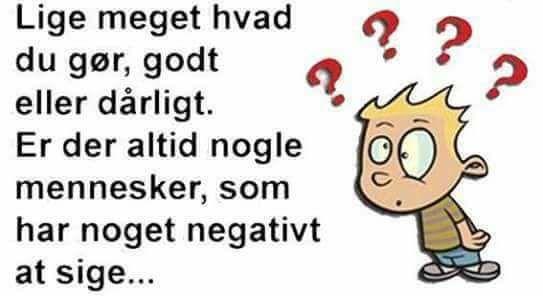 Lige meget hvad du gør godt eller dårligt er der altid nogle mennesker som har noget negativt at sige