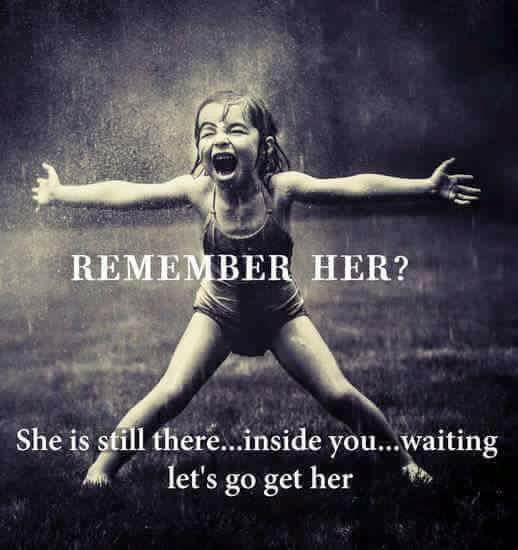 Remember her she is still there inside you wating let's go get her