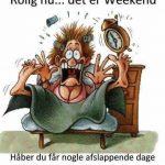 Rolig nu det er weekend..