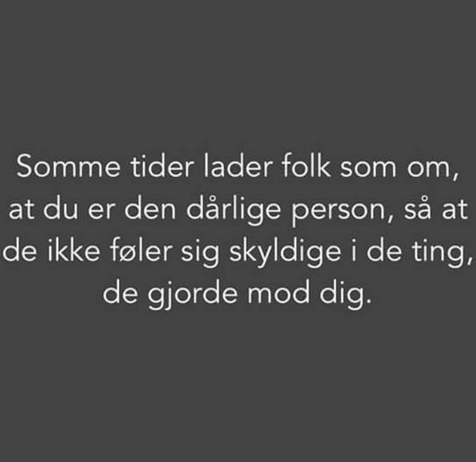 Somme tider lader folk som om at du er den dårlige person