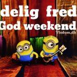 Endelig fredag god weekend..